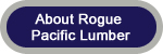 Learn more about Rogue Pacific Lumber Co.